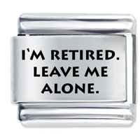 I M Retired Leave Alone Laser Italian Charm 9 Mm Link Stainless Steel