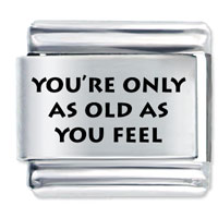 As Old As You Feel Laser Italian Charm 9 Mm Link Stainless Steel Base
